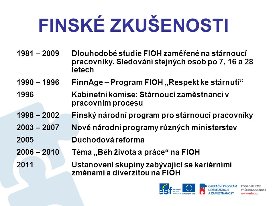 FINSKÉ ZKUŠENOSTI 1981 – 2009Dlouhodobé studie FIOH zaměřené na stárnoucí pracovníky.