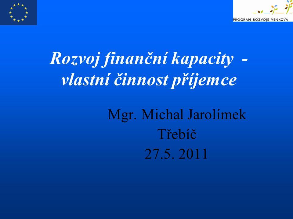 Mgr. Michal Jarolímek Třebíč 27.5. 2011 Rozvoj finanční kapacity - vlastní činnost příjemce