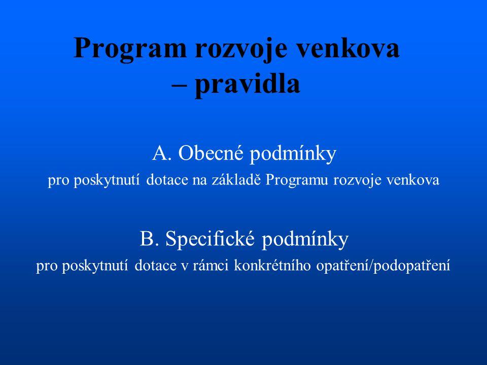 Program rozvoje venkova – pravidla A. Obecné podmínky pro poskytnutí dotace na základě Programu rozvoje venkova B. Specifické podmínky pro poskytnutí