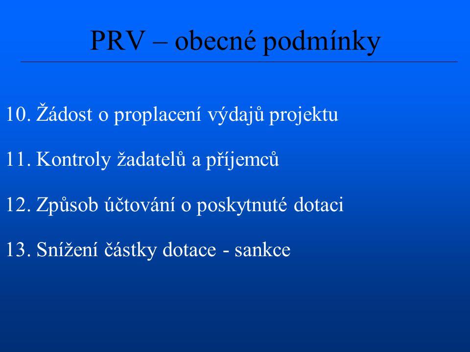 PRV – obecné podmínky 10. Žádost o proplacení výdajů projektu 11. Kontroly žadatelů a příjemců 12. Způsob účtování o poskytnuté dotaci 13. Snížení čás