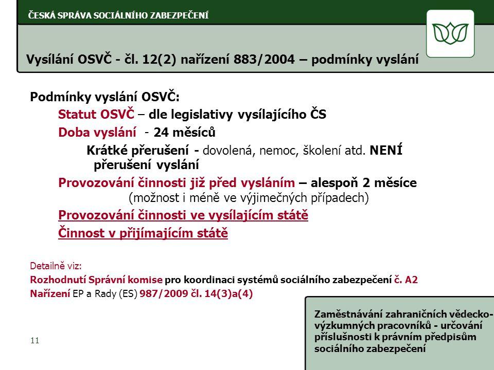 ČESKÁ SPRÁVA SOCIÁLNÍHO ZABEZPEČENÍ Zaměstnávání zahraničních vědecko- výzkumných pracovníků - určování příslušnosti k právním předpisům sociálního zabezpečení 11 Vysílání OSVČ - čl.