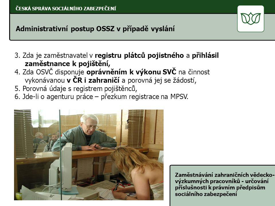 ČESKÁ SPRÁVA SOCIÁLNÍHO ZABEZPEČENÍ Zaměstnávání zahraničních vědecko- výzkumných pracovníků - určování příslušnosti k právním předpisům sociálního zabezpečení 14 ČESKÁ SPRÁVA SOCIÁLNÍHO ZABEZPEČENÍ 3.
