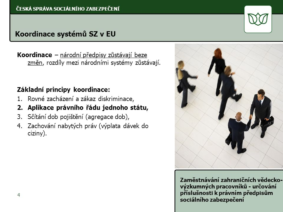 ČESKÁ SPRÁVA SOCIÁLNÍHO ZABEZPEČENÍ Zaměstnávání zahraničních vědecko- výzkumných pracovníků - určování příslušnosti k právním předpisům sociálního zabezpečení 5 ČESKÁ SPRÁVA SOCIÁLNÍHO ZABEZPEČENÍ Prameny evropského práva SZ Prameny evropského práva SZ: 1.