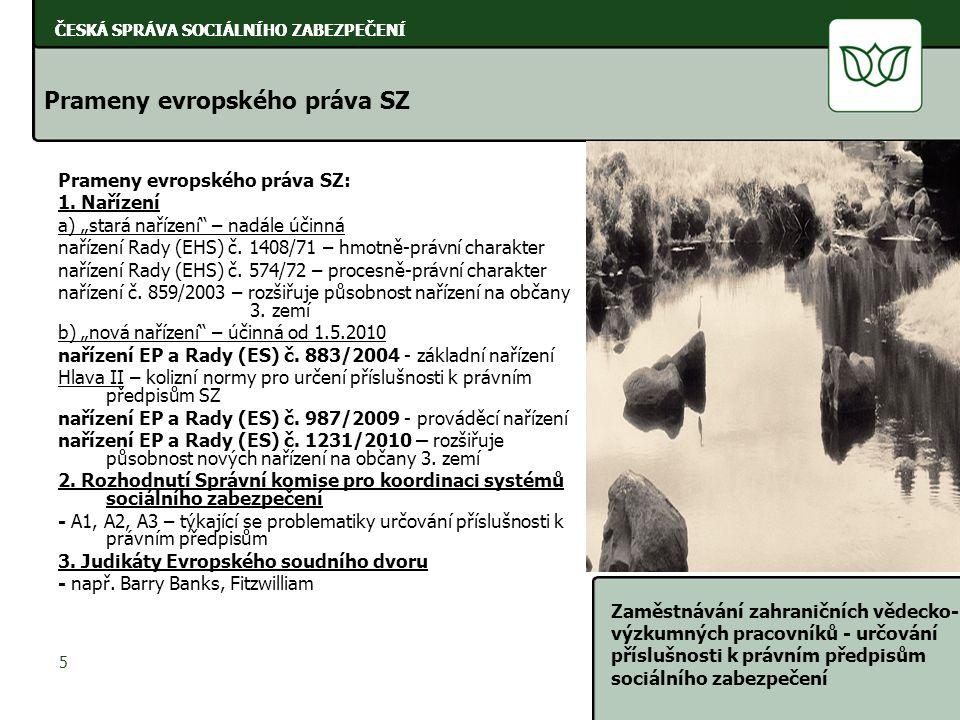 ČESKÁ SPRÁVA SOCIÁLNÍHO ZABEZPEČENÍ Zaměstnávání zahraničních vědecko- výzkumných pracovníků - určování příslušnosti k právním předpisům sociálního zabezpečení 6 ČESKÁ SPRÁVA SOCIÁLNÍHO ZABEZPEČENÍ Příslušnou institucí pro určování příslušnosti k právním předpisům SZ aktivních osob je v ČR ČSSZ, oddělení mezinárodních pojistných vztahů (OMPV ČSSZ).