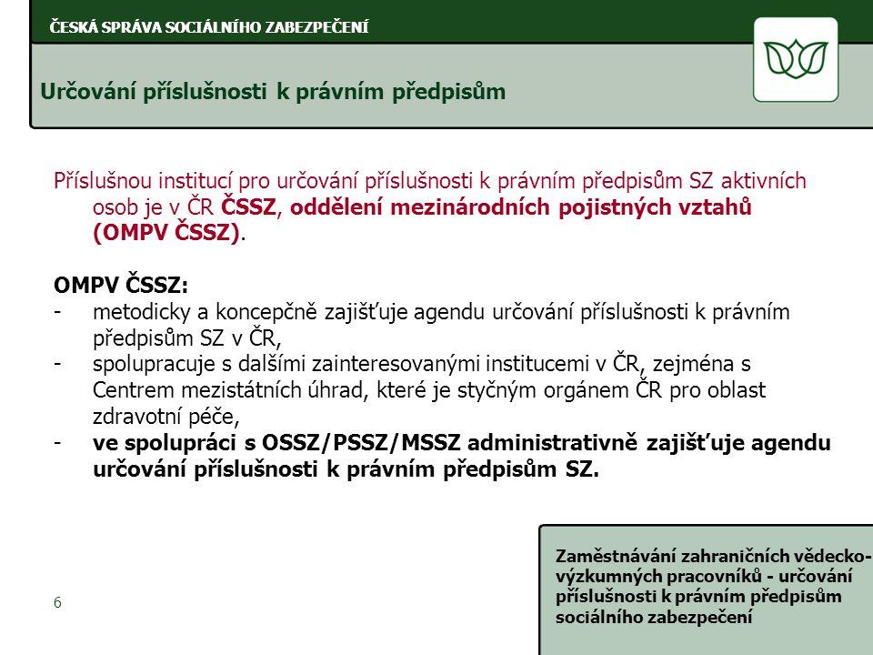 ČESKÁ SPRÁVA SOCIÁLNÍHO ZABEZPEČENÍ Zaměstnávání zahraničních vědecko- výzkumných pracovníků - určování příslušnosti k právním předpisům sociálního zabezpečení 17 ČESKÁ SPRÁVA SOCIÁLNÍHO ZABEZPEČENÍ Současný výkon činností ve dvou nebo více ČS Nová nařízení ruší speciální úpravu určení PPP zaměstnanců v mezinárodní přepravě, kterou podle starých nařízení vyřizovaly OSSZ.