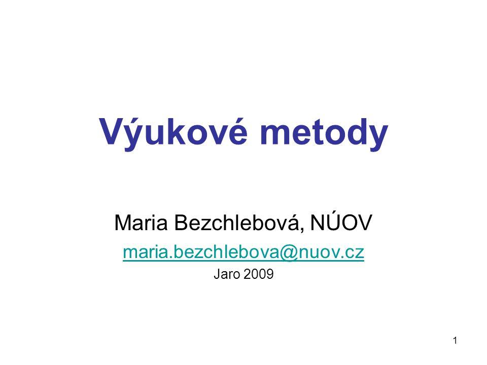1 Výukové metody Maria Bezchlebová, NÚOV maria.bezchlebova@nuov.cz Jaro 2009