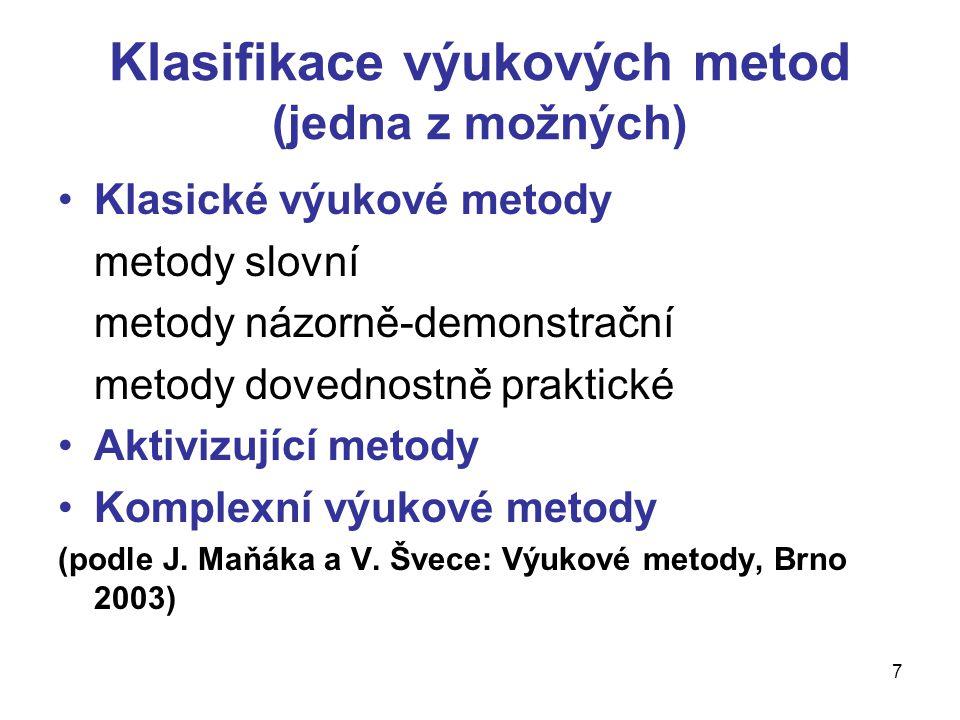 7 Klasifikace výukových metod (jedna z možných) Klasické výukové metody metody slovní metody názorně-demonstrační metody dovednostně praktické Aktiviz