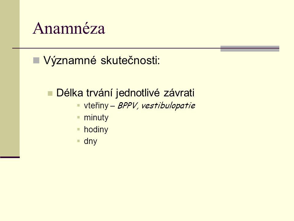 Anamnéza Významné skutečnosti: Délka trvání jednotlivé závrati  vteřiny – BPPV, vestibulopatie  minuty  hodiny  dny