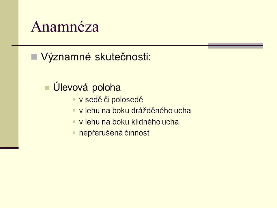 Anamnéza Významné skutečnosti: Úlevová poloha  v sedě či polosedě  v lehu na boku drážděného ucha  v lehu na boku klidného ucha  nepřerušená činno