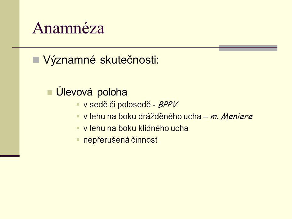 Anamnéza Významné skutečnosti: Úlevová poloha  v sedě či polosedě - BPPV  v lehu na boku drážděného ucha – m.