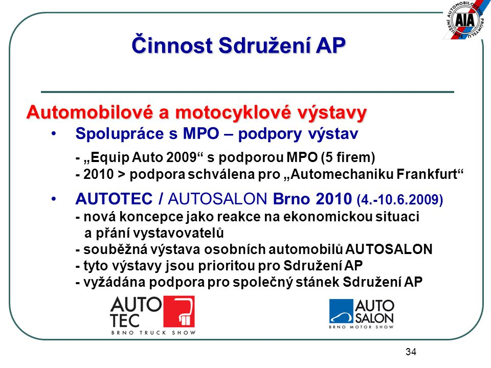 """34 Činnost Sdružení AP Automobilové a motocyklové výstavy Spolupráce s MPO – podpory výstav - """"Equip Auto 2009"""" s podporou MPO (5 firem) - 2010 > podp"""