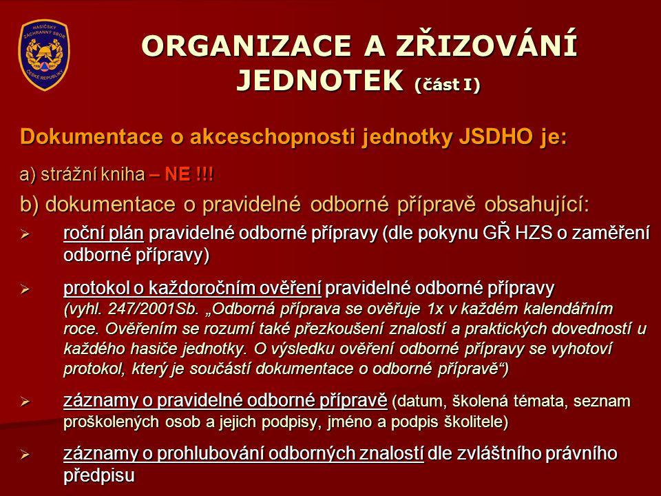 ORGANIZACE A ZŘIZOVÁNÍ JEDNOTEK (část I) Dokumentace o akceschopnosti jednotky JSDHO je: a) strážní kniha – NE !!! b) dokumentace o pravidelné odborné