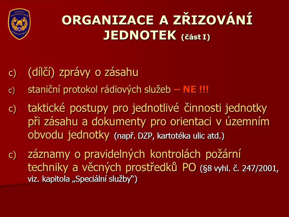 ORGANIZACE A ZŘIZOVÁNÍ JEDNOTEK (část I) c) (dílčí) zprávy o zásahu c) staniční protokol rádiových služeb – NE !!! c) taktické postupy pro jednotlivé