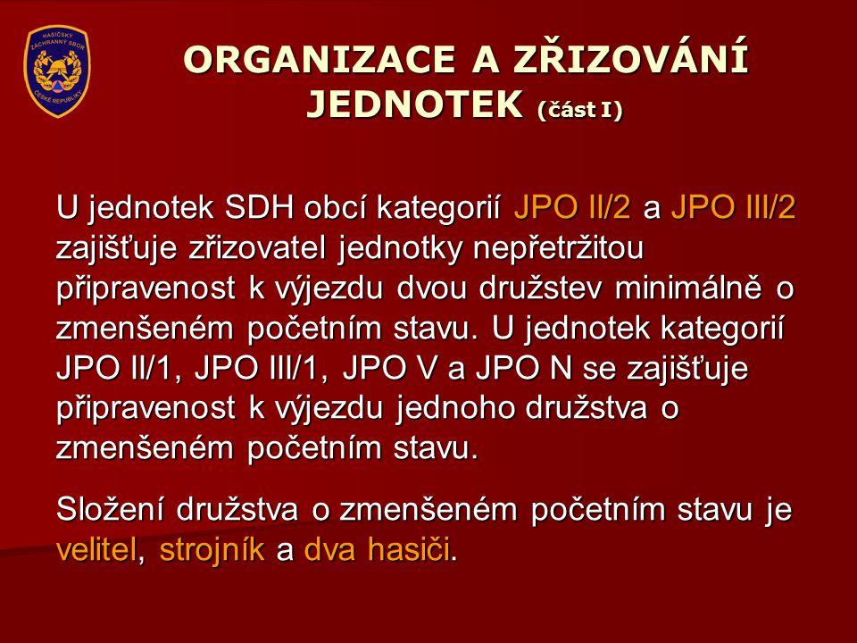 ORGANIZACE A ZŘIZOVÁNÍ JEDNOTEK (část I) U jednotek SDH obcí kategorií JPO II/2 a JPO III/2 zajišťuje zřizovatel jednotky nepřetržitou připravenost k