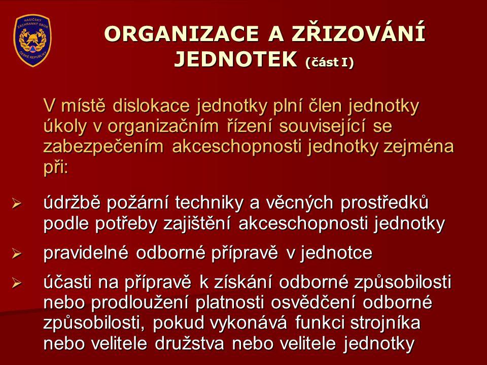 ORGANIZACE A ZŘIZOVÁNÍ JEDNOTEK (část I) V místě dislokace jednotky plní člen jednotky úkoly v organizačním řízení související se zabezpečením akcesch