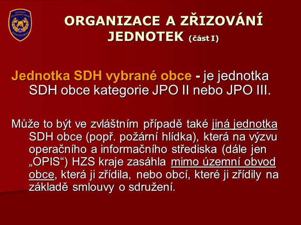 ORGANIZACE A ZŘIZOVÁNÍ JEDNOTEK (část I) Jednotka SDH vybrané obce - je jednotka SDH obce kategorie JPO II nebo JPO III. Může to být ve zvláštním příp