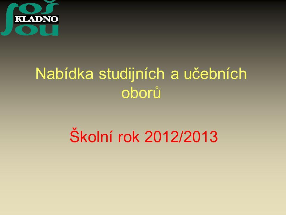 Nabídka studijních a učebních oborů Školní rok 2012/2013