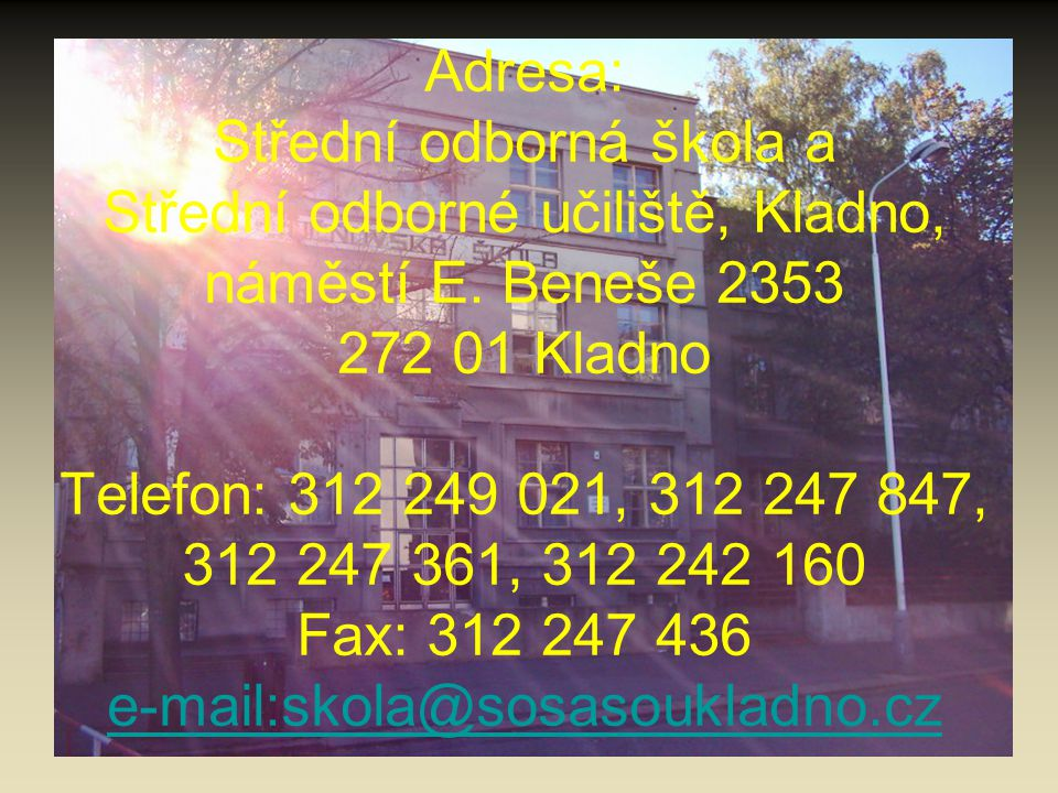 Adresa: Střední odborná škola a Střední odborné učiliště, Kladno, náměstí E. Beneše 2353 272 01 Kladno Telefon: 312 249 021, 312 247 847, 312 247 361,
