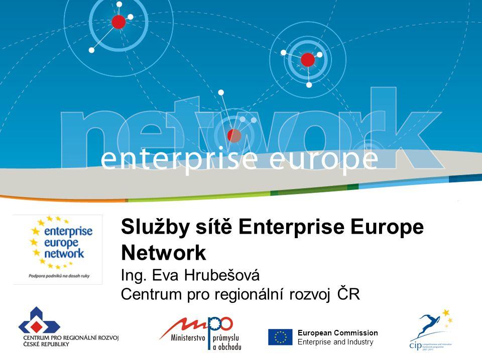 Služby sítě Enterprise Europe Network Ing. Eva Hrubešová Centrum pro regionální rozvoj ČR European Commission Enterprise and Industry