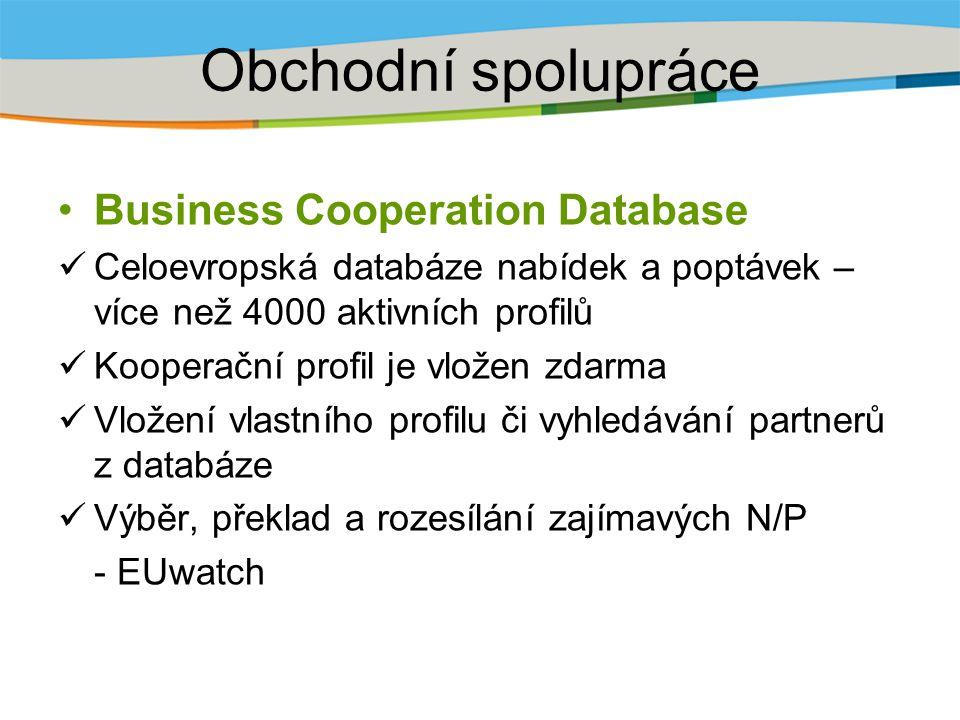Obchodní spolupráce Business Cooperation Database Celoevropská databáze nabídek a poptávek – více než 4000 aktivních profilů Kooperační profil je vložen zdarma Vložení vlastního profilu či vyhledávání partnerů z databáze Výběr, překlad a rozesílání zajímavých N/P - EUwatch