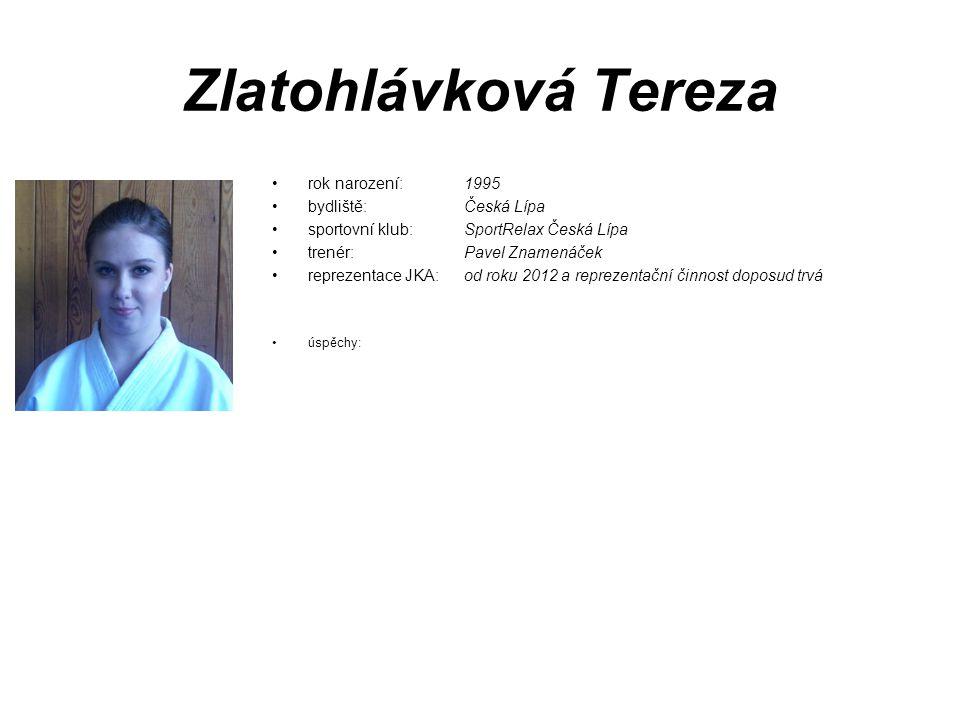 Zlatohlávková Tereza rok narození: 1995 bydliště: Česká Lípa sportovní klub: SportRelax Česká Lípa trenér: Pavel Znamenáček reprezentace JKA: od roku