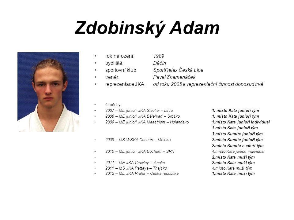 Zdobinský Adam rok narození: 1989 bydliště: Děčín sportovní klub: SportRelax Česká Lípa trenér: Pavel Znamenáček reprezentace JKA: od roku 2005 a repr