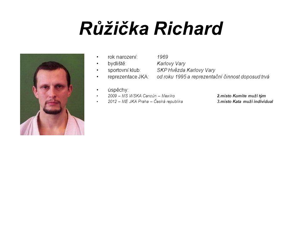 Růžička Richard rok narození: 1969 bydliště: Karlovy Vary sportovní klub: SKP Hvězda Karlovy Vary reprezentace JKA: od roku 1995 a reprezentační činno
