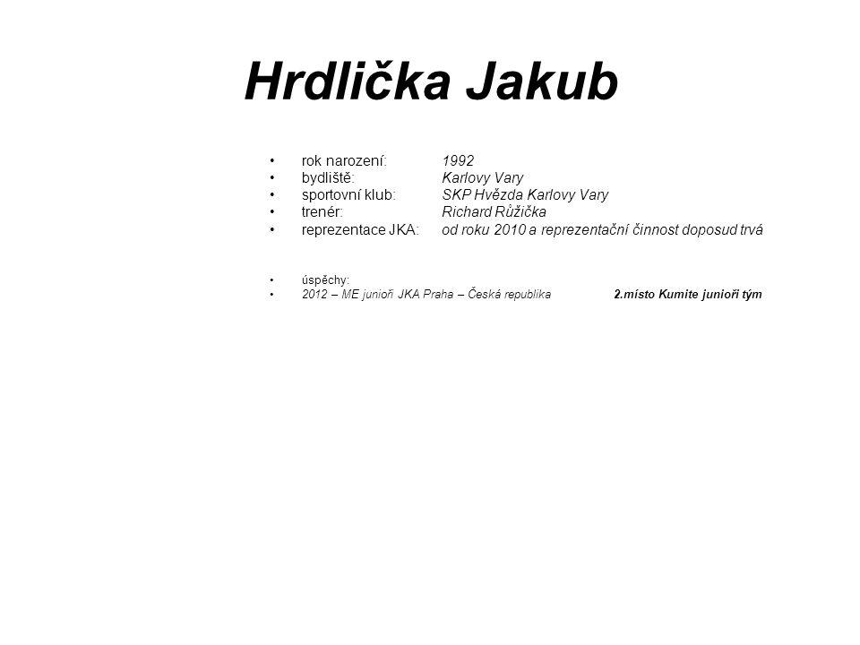 Hrdlička Jakub rok narození: 1992 bydliště: Karlovy Vary sportovní klub: SKP Hvězda Karlovy Vary trenér: Richard Růžička reprezentace JKA: od roku 201