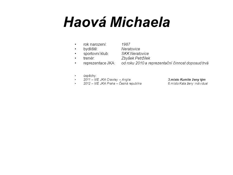 Haová Michaela rok narození: 1987 bydliště: Neratovice sportovní klub: SKK Neratovice trenér: Zbyšek Petržílek reprezentace JKA: od roku 2010 a reprez