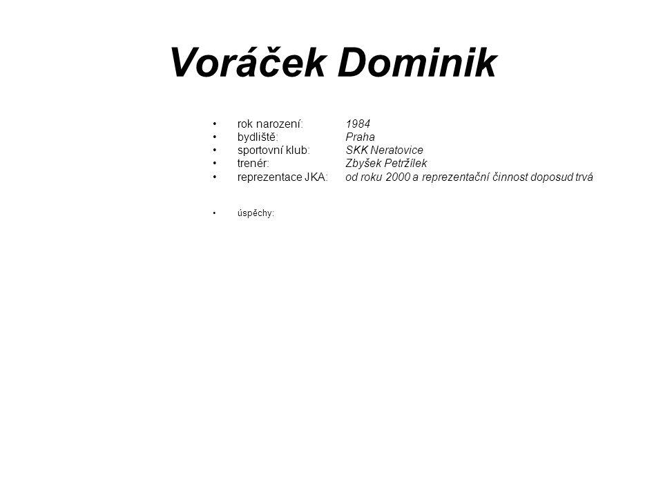 Voráček Dominik rok narození: 1984 bydliště: Praha sportovní klub: SKK Neratovice trenér: Zbyšek Petržílek reprezentace JKA: od roku 2000 a reprezenta