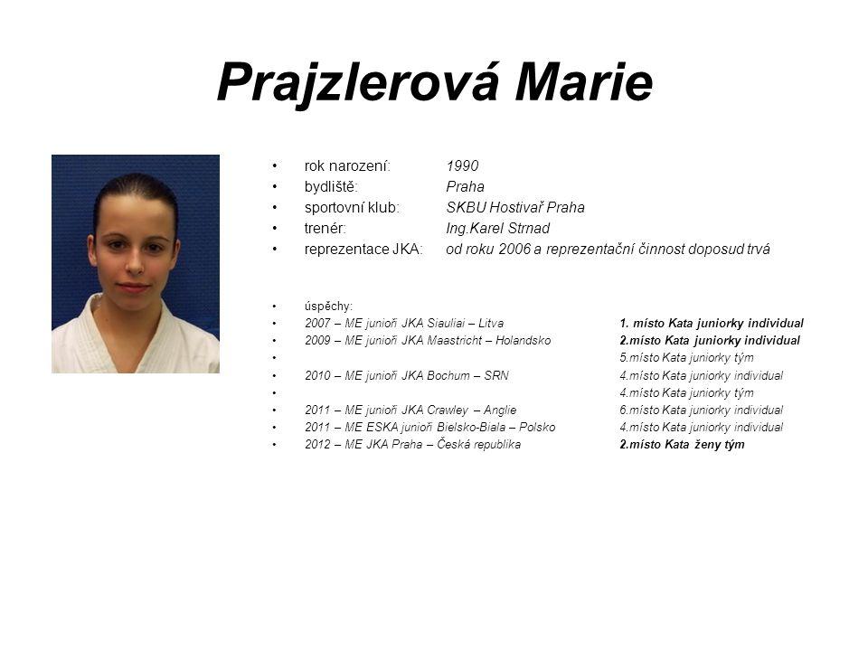 Prajzlerová Marie rok narození: 1990 bydliště: Praha sportovní klub: SKBU Hostivař Praha trenér: Ing.Karel Strnad reprezentace JKA: od roku 2006 a rep