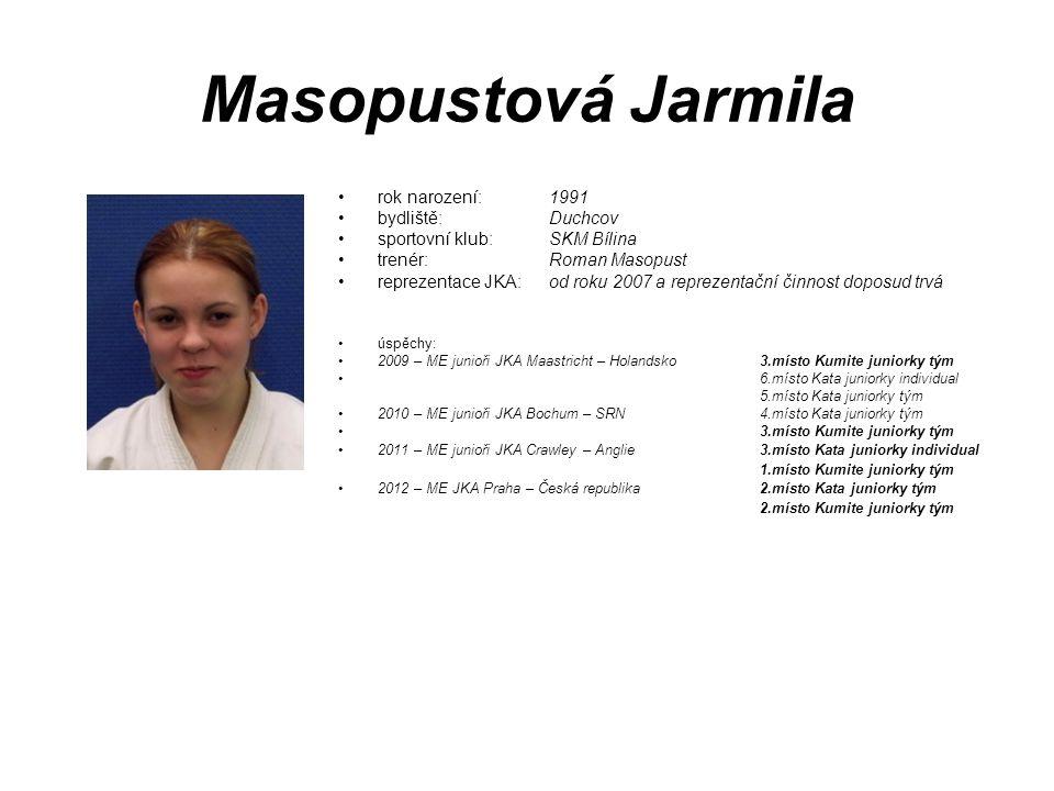 Masopustová Jarmila rok narození: 1991 bydliště: Duchcov sportovní klub: SKM Bílina trenér: Roman Masopust reprezentace JKA: od roku 2007 a reprezenta