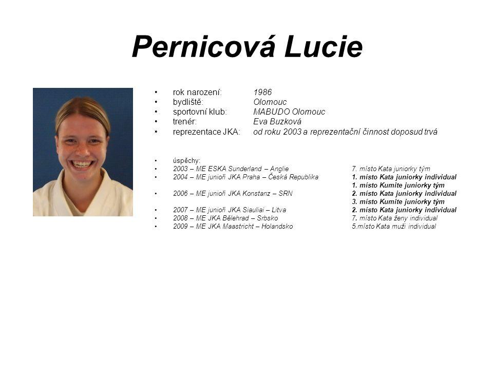 Pernicová Lucie rok narození: 1986 bydliště: Olomouc sportovní klub: MABUDO Olomouc trenér: Eva Buzková reprezentace JKA: od roku 2003 a reprezentační