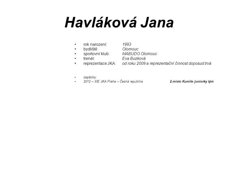 Havláková Jana rok narození: 1993 bydliště: Olomouc sportovní klub: MABUDO Olomouc trenér: Eva Buzková reprezentace JKA: od roku 2009 a reprezentační
