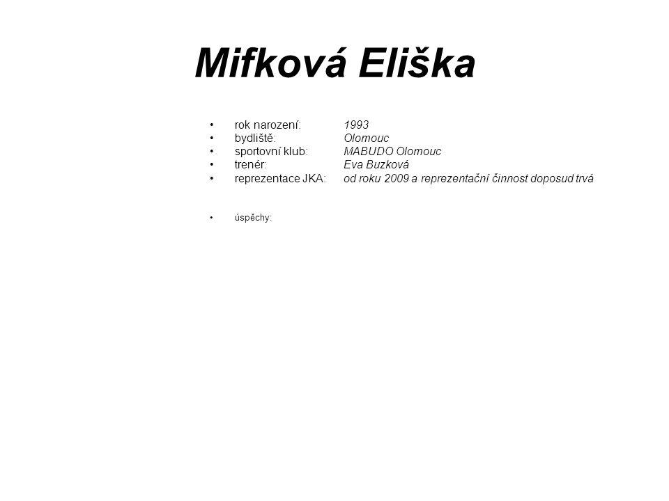 Mifková Eliška rok narození: 1993 bydliště: Olomouc sportovní klub: MABUDO Olomouc trenér: Eva Buzková reprezentace JKA: od roku 2009 a reprezentační