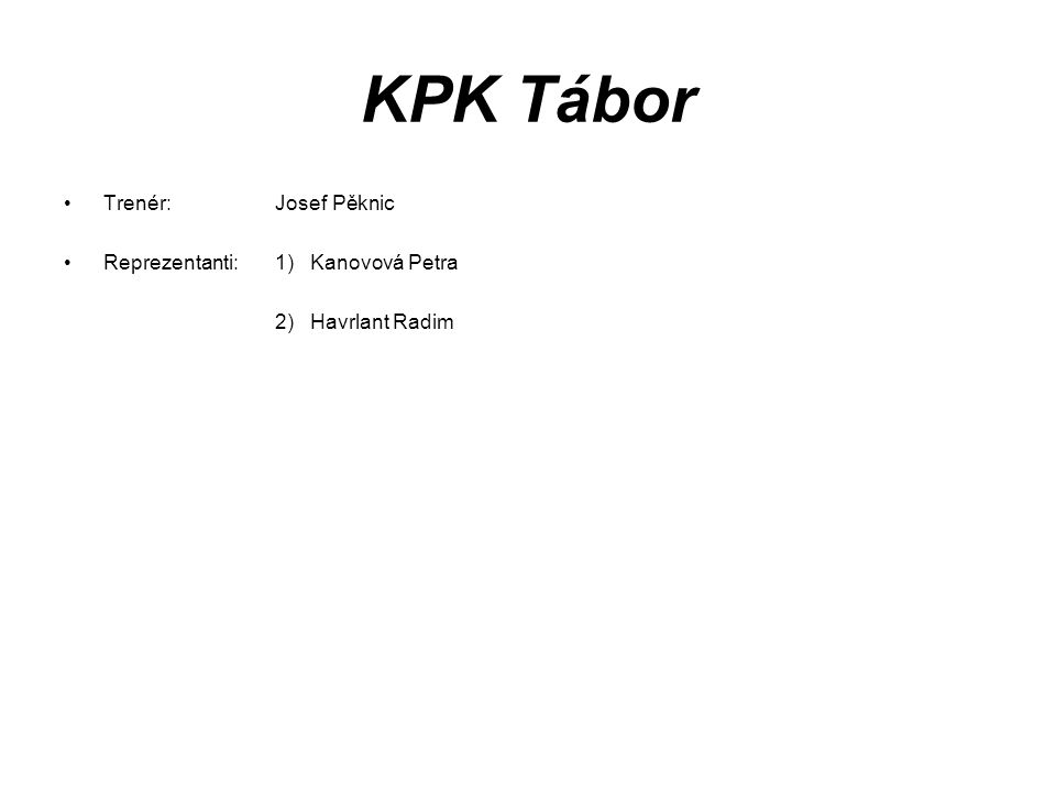 KPK Tábor Trenér: Josef Pěknic Reprezentanti:1) Kanovová Petra 2) Havrlant Radim