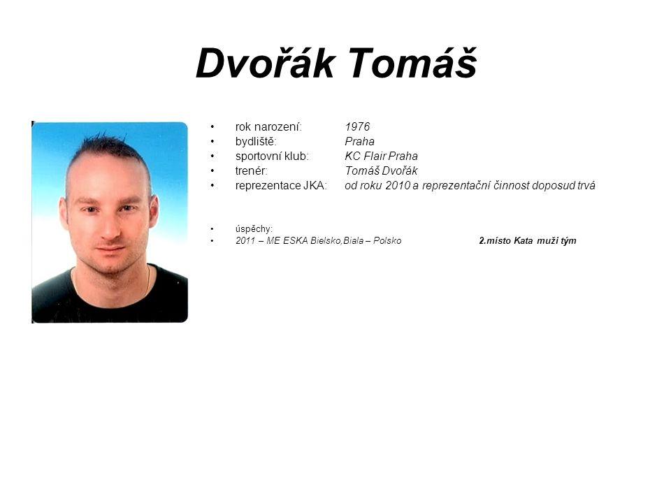 Dvořák Tomáš rok narození: 1976 bydliště: Praha sportovní klub: KC Flair Praha trenér: Tomáš Dvořák reprezentace JKA: od roku 2010 a reprezentační čin