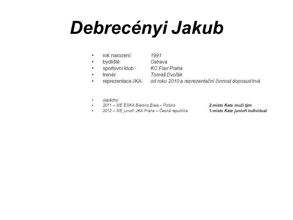 Debrecényi Jakub rok narození: 1991 bydliště: Ostrava sportovní klub: KC Flair Praha trenér: Tomáš Dvořák reprezentace JKA: od roku 2010 a reprezentač