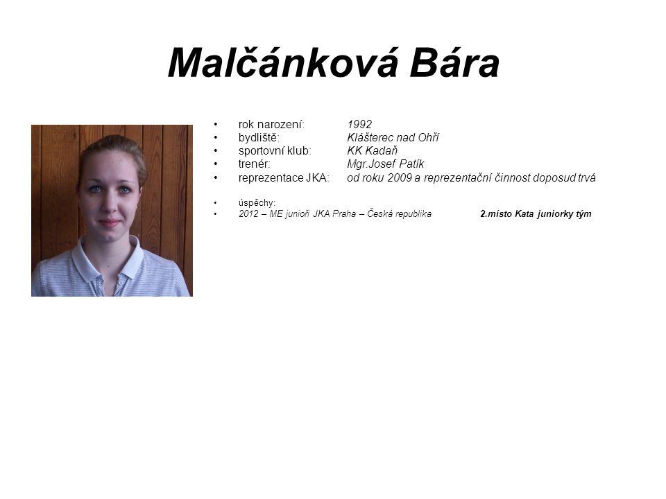 Malčánková Bára rok narození: 1992 bydliště: Klášterec nad Ohří sportovní klub: KK Kadaň trenér: Mgr.Josef Patík reprezentace JKA: od roku 2009 a repr