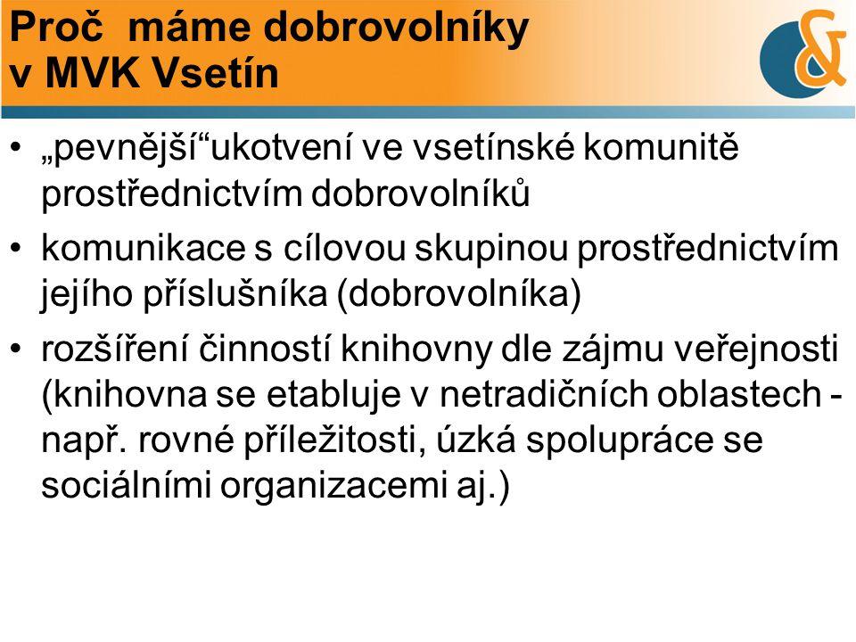 """Proč máme dobrovolníky v MVK Vsetín """"pevnější ukotvení ve vsetínské komunitě prostřednictvím dobrovolníků komunikace s cílovou skupinou prostřednictvím jejího příslušníka (dobrovolníka) rozšíření činností knihovny dle zájmu veřejnosti (knihovna se etabluje v netradičních oblastech - např."""
