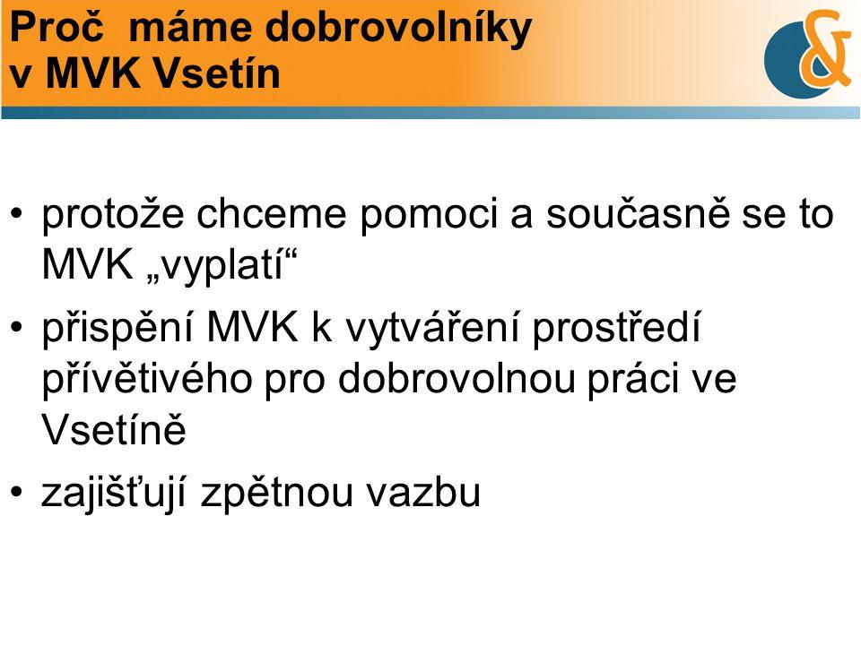 """Proč máme dobrovolníky v MVK Vsetín protože chceme pomoci a současně se to MVK """"vyplatí přispění MVK k vytváření prostředí přívětivého pro dobrovolnou práci ve Vsetíně zajišťují zpětnou vazbu"""