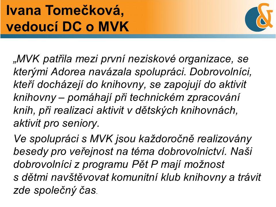 """Ivana Tomečková, vedoucí DC o MVK """"MVK patřila mezi první neziskové organizace, se kterými Adorea navázala spolupráci."""