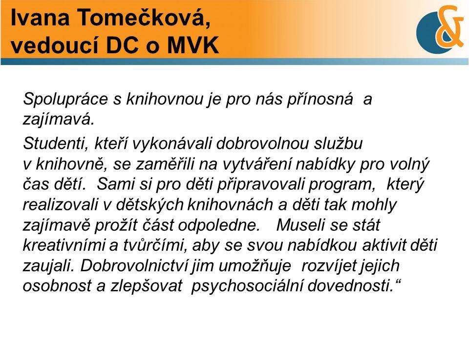 Ivana Tomečková, vedoucí DC o MVK Spolupráce s knihovnou je pro nás přínosná a zajímavá.