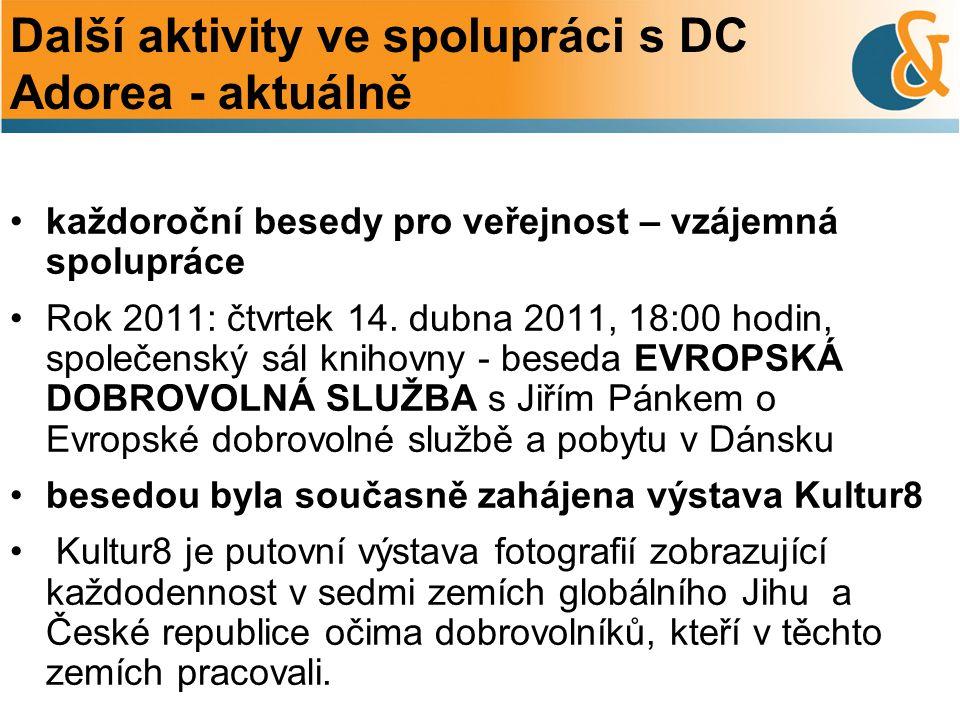 Další aktivity ve spolupráci s DC Adorea - aktuálně každoroční besedy pro veřejnost – vzájemná spolupráce Rok 2011: čtvrtek 14.