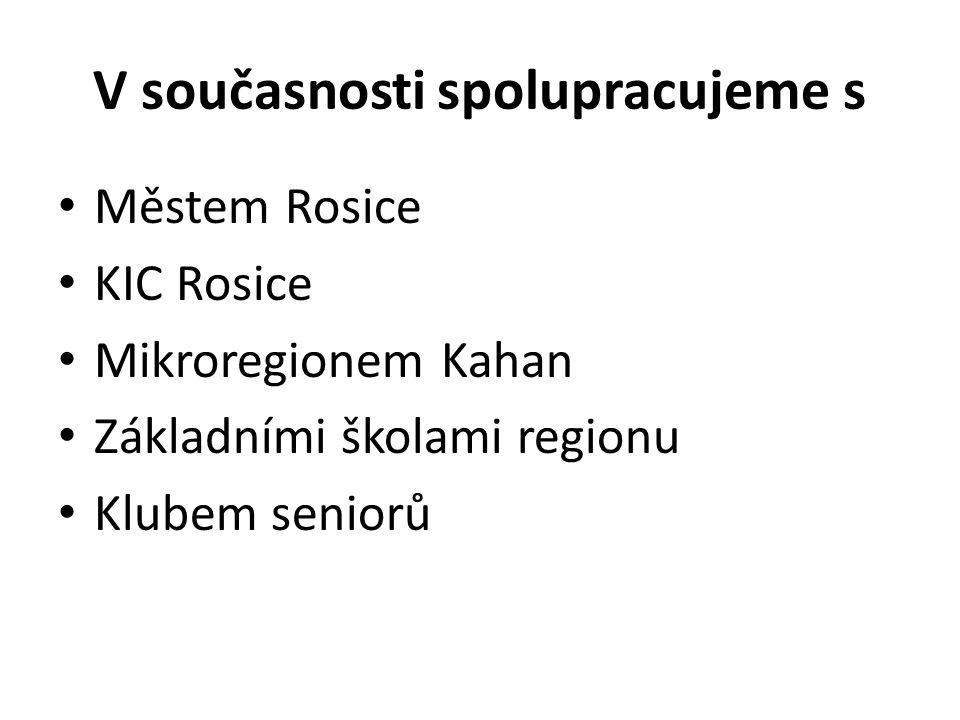 V současnosti spolupracujeme s Městem Rosice KIC Rosice Mikroregionem Kahan Základními školami regionu Klubem seniorů