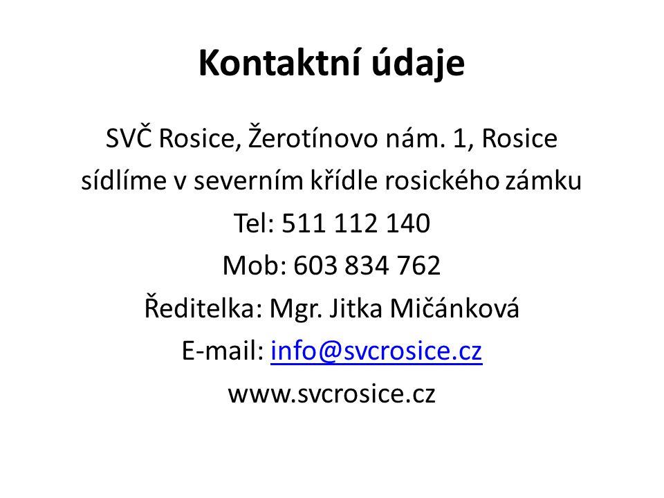 Kontaktní údaje SVČ Rosice, Žerotínovo nám. 1, Rosice sídlíme v severním křídle rosického zámku Tel: 511 112 140 Mob: 603 834 762 Ředitelka: Mgr. Jitk