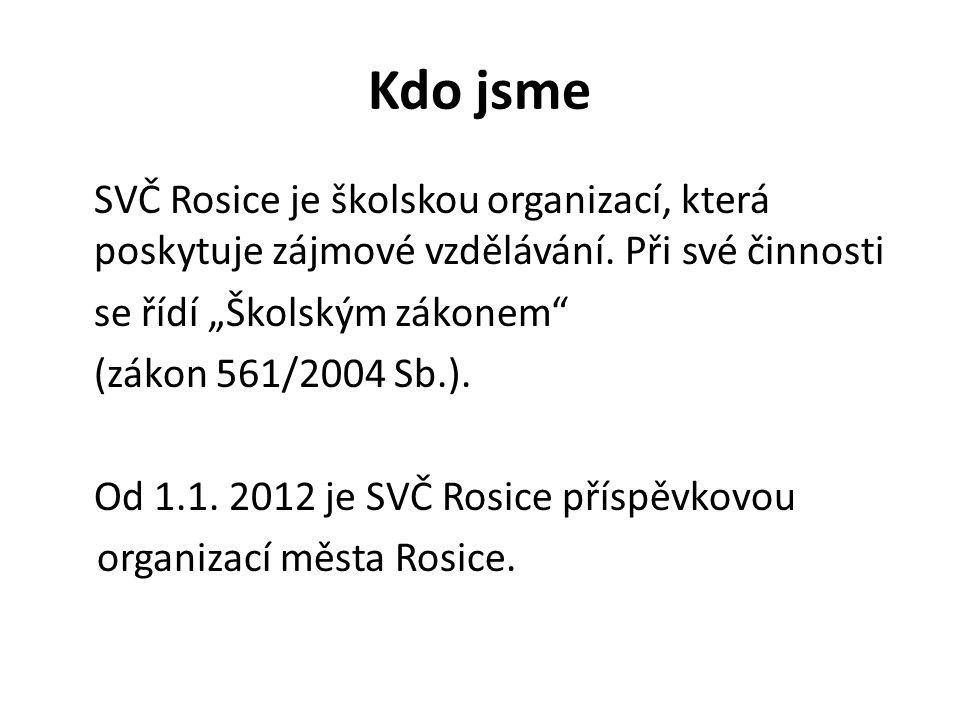 """Kdo jsme SVČ Rosice je školskou organizací, která poskytuje zájmové vzdělávání. Při své činnosti se řídí """"Školským zákonem"""" (zákon 561/2004 Sb.). Od 1"""