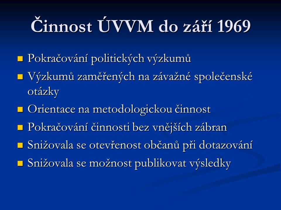 Činnost ÚVVM do září 1969 Pokračování politických výzkumů Pokračování politických výzkumů Výzkumů zaměřených na závažné společenské otázky Výzkumů zam