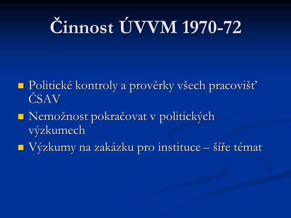 Činnost ÚVVM 1970-72 Politické kontroly a prověrky všech pracovišť ČSAV Politické kontroly a prověrky všech pracovišť ČSAV Nemožnost pokračovat v poli