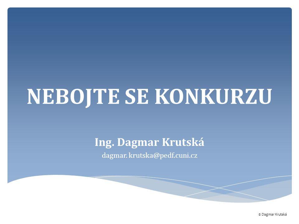 NEBOJTE SE KONKURZU Ing. Dagmar Krutská dagmar. krutska@pedf.cuni.cz © Dagmar Krutská